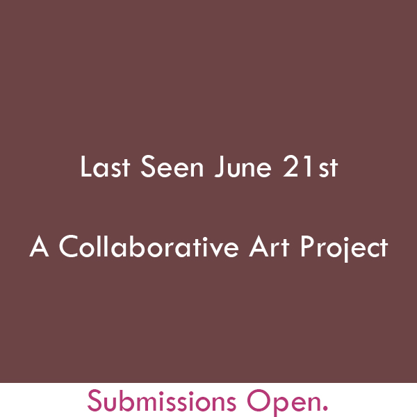 Last Seen June 21st – A Collaborative Art Project